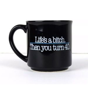 Other - Life's a B*tch. Then You Turn 40 Black Coffee Mug